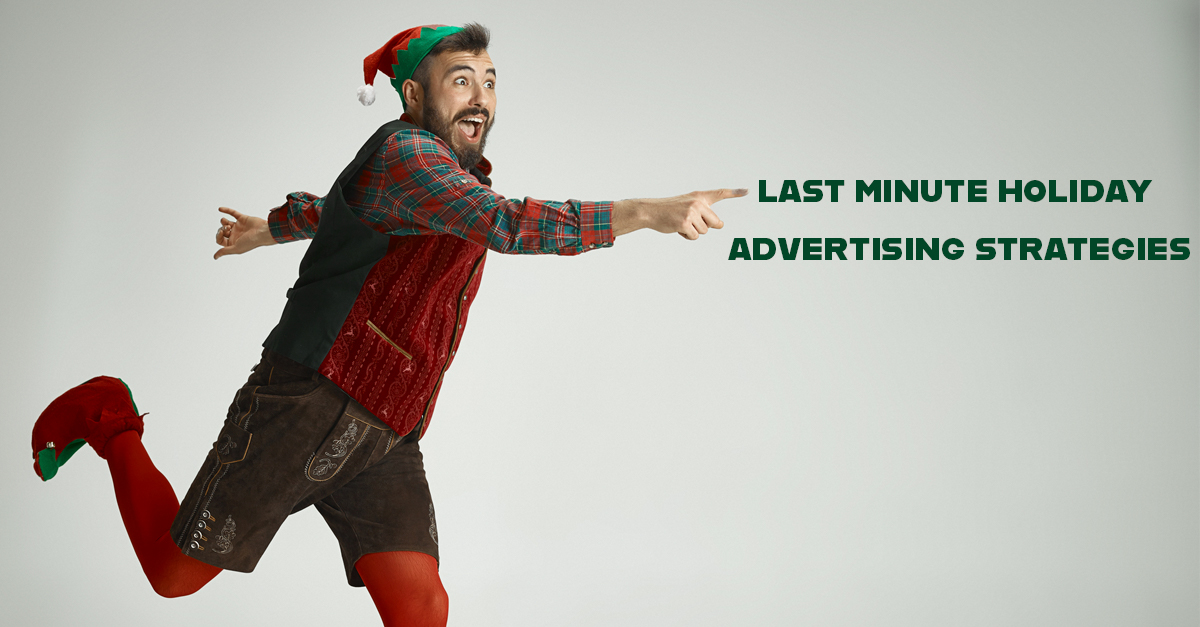 3 Last Minute Holiday Advertising Strategies