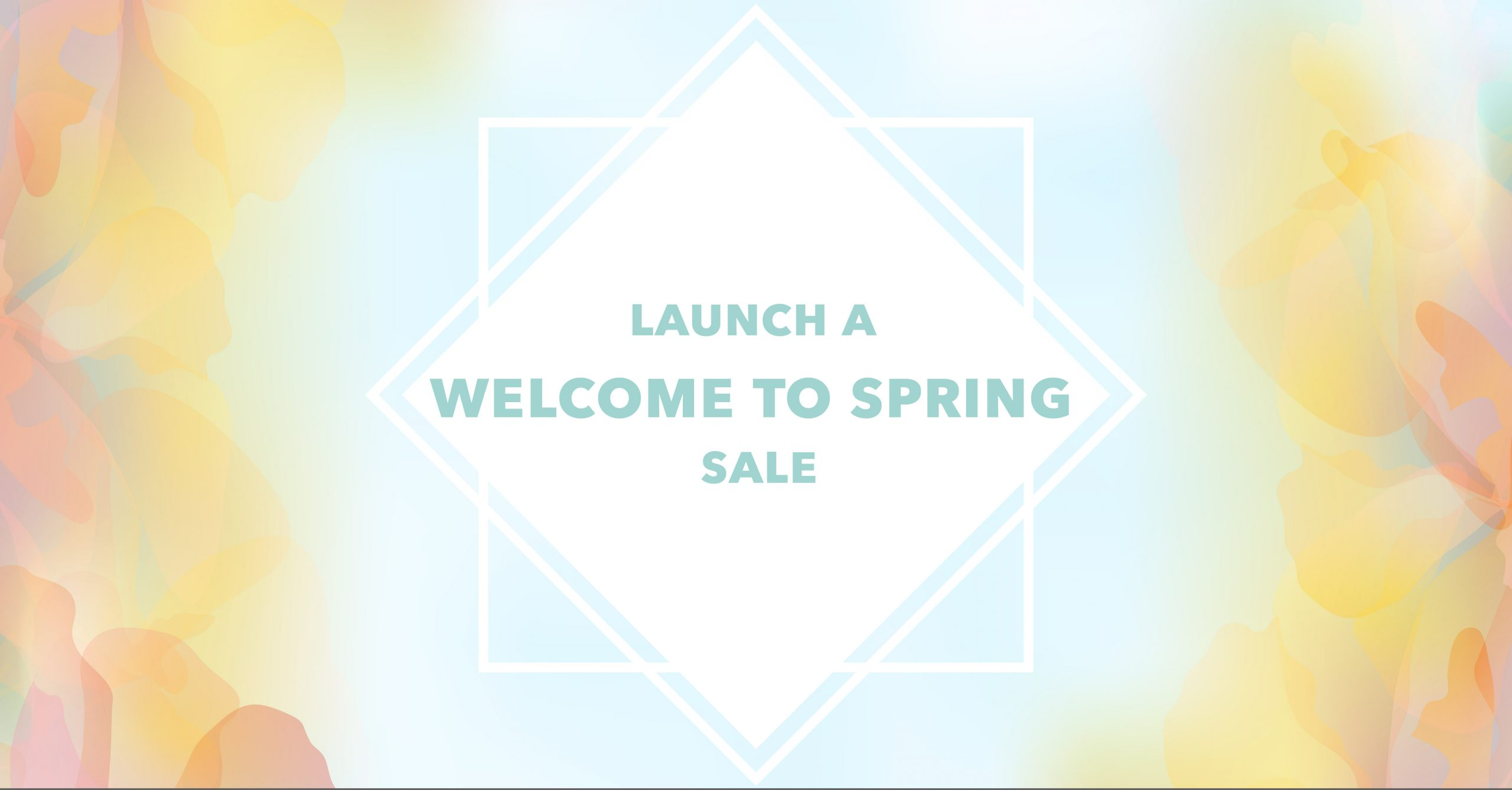 Ideas For Launching A Welcome To Spring Sale 01