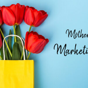 3 Magnificent Mother's Day Marketing Ideas