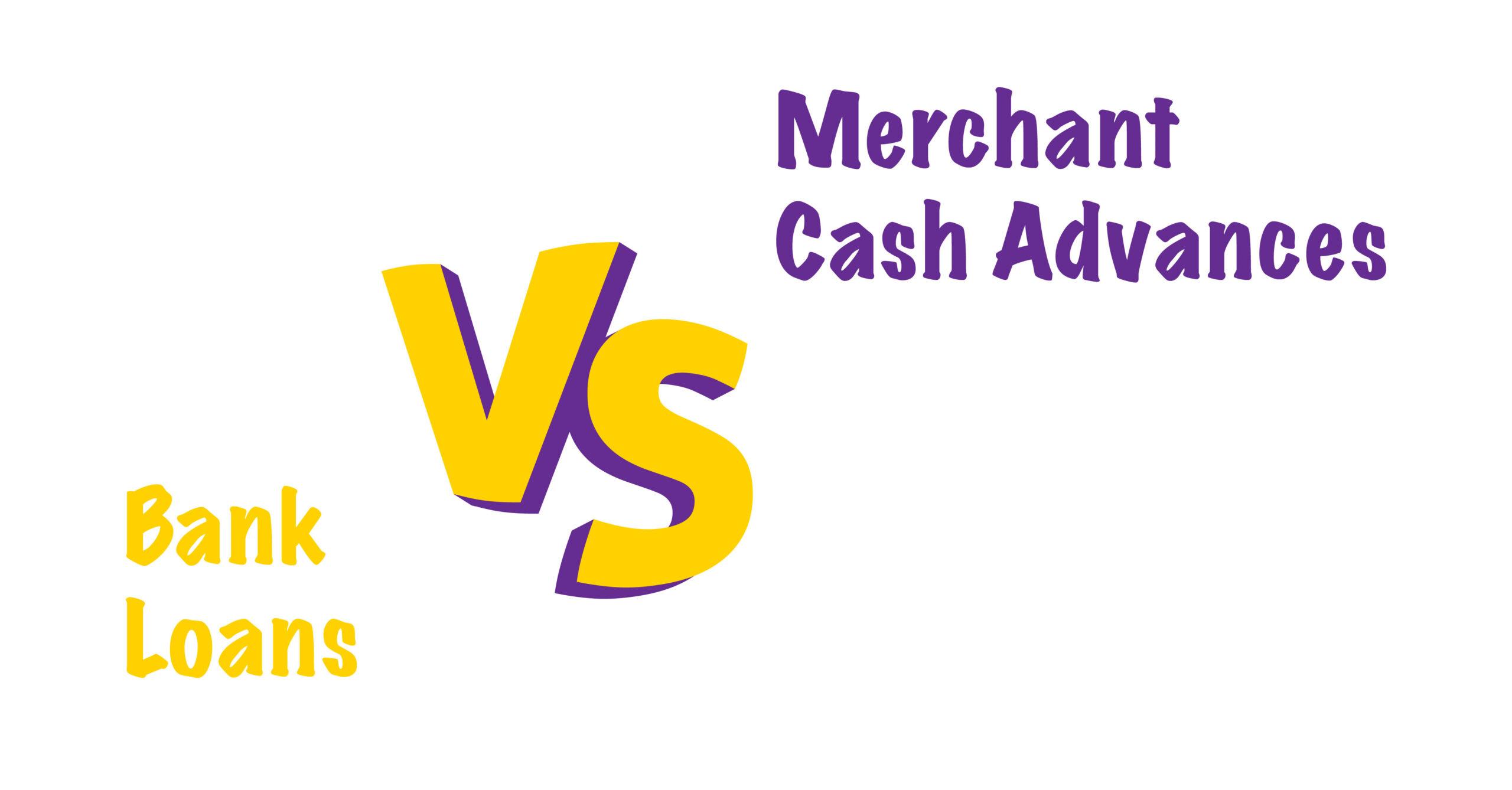 Merchant Cash Advances VS. Bank Loans: Which Works Best For You?